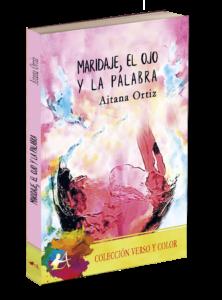 Sinopsis del libro Maridaje, el ojo y la palabra de Aitana Ortiz. Editorial Adarve, publicar un libro