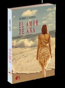 Portada del libro El amor de Ana de Isabel Carbia. Editorial Adarve, publicar un libro