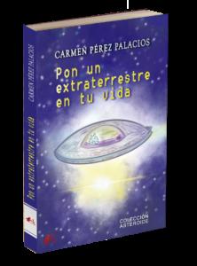 Portada del libro Pon un extraterrestre en tu vida de Carmen Pérez Palacios. Editorial Adarve, publicar un libro