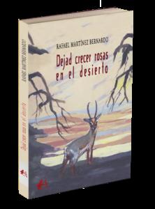 Portada del libro Dejad crecer rosas en el desierto. Editorial Adarve. Publicar un libro