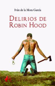 Portada del libro Delirios de Robin Hood galadonado con el Premio Arquero de Plata 2019 en la categoría de Ficción. Editorial Adarve