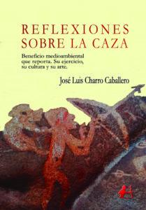 Portada de Reflexiones sobre la caza. Editorial Adarve. José Luis Charro Caballero. Publicar un libro, Editorial Adarve